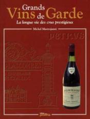Grands Vins De Garde. La Longue Vie Des Crus Prestigieux - Couverture - Format classique