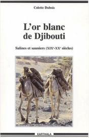 L'or blanc de Djibouti ; salines et sauniers (XIX-XX siècles) - Couverture - Format classique