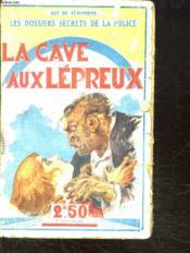 Les Dossiers Secrets De La Police. La Cave Aux Lepreux. - Couverture - Format classique
