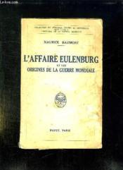L Affaire Eulenburg Et Les Origines De La Guerre Mondiales. - Couverture - Format classique