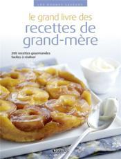 Le grand livre des recettes de grand-mère ; 200 recettes gourmandes faciles à réaliser - Couverture - Format classique