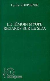 Le Temoin Myope ; Regards Sur Le Sida - Intérieur - Format classique