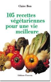 105 recettes vegetariennes pour une vie meilleure - Couverture - Format classique