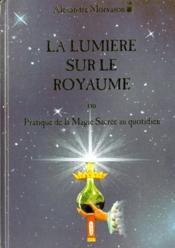 La lumière sur le royaume ; ou pratique de la magie sacrée au quotidien - Couverture - Format classique