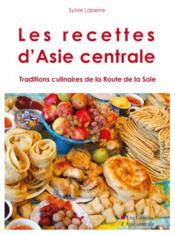 Les Recettes D'Asie Centrale ; Traditions Culinaires De La Route De La Soie - Couverture - Format classique