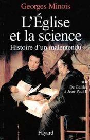 L'Eglise et la science ; histoire d'un malentendu t.1 ; de Galilée à Jean-Paul II - Intérieur - Format classique