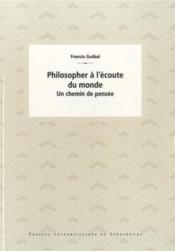 Philosopher A L'Ecoute Du Monde. Un Chemin De Pensee - Couverture - Format classique