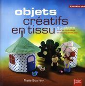 Objets Creatifs En Tissu ; 40 Idees Pour Les Couturieres, Tricoteuses, Brodeuses - Intérieur - Format classique