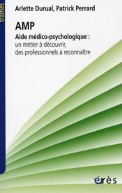 Aide médico-psychologique ; un métier à découvrir, des professionnels à reconnaître - Couverture - Format classique