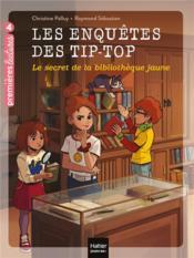 Les enquêtes des Tip Top t.9 ; le secret de la bibliothèque jaune - Couverture - Format classique