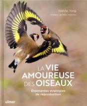 La vie amoureuse des oiseaux ; étonnantes stratégies de reproduction - Couverture - Format classique