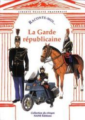 Raconte-Moi... T.17 ; La Garde Républicaine - Couverture - Format classique