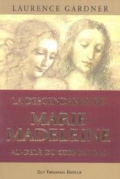 La descendance de marie madeleine au dela du code da vinci - Couverture - Format classique