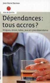 Dépendances : tous accros ? drogues, alcool, tabac, jeux et cyberdépendance - Intérieur - Format classique