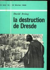 La Destruction De Dresde - The Destruction Of Dresden - 13 Fevrier 1945 - Couverture - Format classique