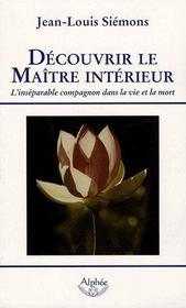 Découvrir le maître intérieur ; l'inséparable compagnon dans la vie et la mort - Intérieur - Format classique