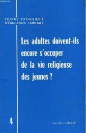 Les Adultes Doivent-Ils Encore S'Occuper De La Vie Religieuse Des Jeunes ? - Couverture - Format classique
