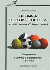 Enseigner les sports collectifs en milieu scolaire ; collége lycée - Intérieur - Format classique