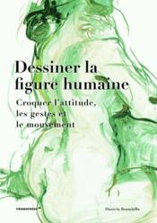 Dessiner la figure humaine ; croquer l'attitude, les gestes et le mouvement - Couverture - Format classique