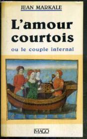 L'amour courtois ou le couple infernal - Couverture - Format classique