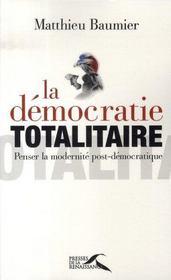 La démocratie totalitaire ; penser la modernité post-démocratique - Intérieur - Format classique