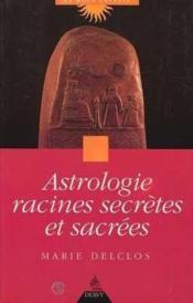 Astrologie racines secretes et sacrees - Couverture - Format classique