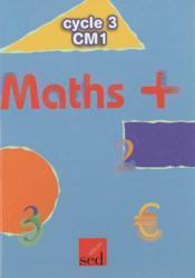 MATHS + ; maths + ; CM1 ; livre de l'élève (édition 2009) - Couverture - Format classique