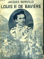 Louis Ii De Baviere. Collection : Hier Et Aujourd'Hui. - Couverture - Format classique