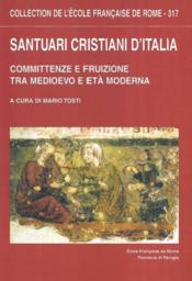 Santuari Cristiani D'Italia Committenze E Fruizione Tra Medioevo E Eta Moderna A Cura Di Mario Tosti - Couverture - Format classique