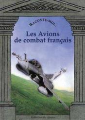 Raconte-Moi... ; Les Avions De Combat Français - Couverture - Format classique