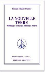 Oeuvres Completes T.13 ; La Nouvelle Terre ; Méthodes, Exercices, Formules, Prières - Intérieur - Format classique