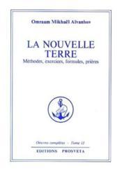 Oeuvres Completes T.13 ; La Nouvelle Terre ; Méthodes, Exercices, Formules, Prières - Couverture - Format classique