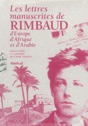 Les lettres manuscrites de Rimbaud, d'Europe, d'Afrique et d'Arabie - Intérieur - Format classique