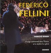 Frederico Fellini Voyage Sentimental Dans L'Illusion Et La Realite D'Un Genie - Intérieur - Format classique