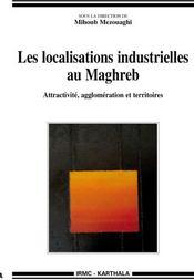 Les localisations industrielles au Maghreb ; attractivité, agglomération et territoires - Couverture - Format classique