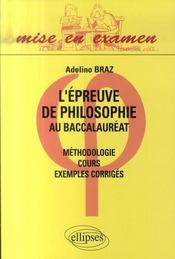 Épreuve de philosophie au baccalauréat ; cours, méthodologie, exemples corrigés - Intérieur - Format classique