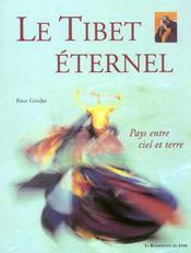 Le Tibet Eternel ; Pays Entre Ciel Et Terre - Intérieur - Format classique