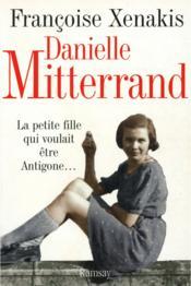 Danielle Mitterrand ; la petite fille qui voulait être antigone... - Couverture - Format classique