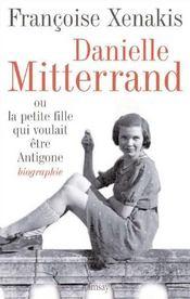 Danielle Mitterrand ; la petite fille qui voulait être antigone... - Intérieur - Format classique