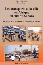 Les transports et la ville en Afrique au sud du Sahara ; le temps de la débrouille et du désordre inventif - Couverture - Format classique