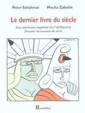 Le dernier livre du siècle ; deux Américains enquêtent sur l'intelligentsia française au tournant du siècle - Intérieur - Format classique
