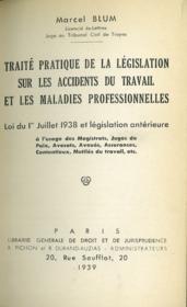 TRAITÉ PRATIQUE DE LA LÉGISLATION SUR LES ACCIDENTS DU TRAVAIL ET LES MALADIES PROFESSIONNELLES; LOI DU 1er JUILLET 1938 ET LÉGISLATION ANTÉRIEURE à l'usage des Magistrats, Juges de Paix, Avocats, Avoués, Assurances, Contentieux, Mutilés du travail, etc. - Couverture - Format classique