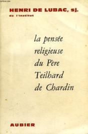 La Pensee Religieuse Du Pere Pierre Teilhard De Chardin - Couverture - Format classique