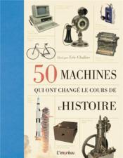 50 machines qui ont changé le cours de l'histoire - Couverture - Format classique