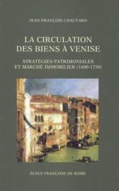 La circulation des biens à Venise ; stratégies patrimoniales et marché immobilier (1600-1750) - Couverture - Format classique