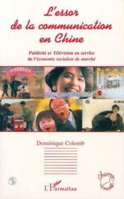 L'essor de la communication en Chine ; publicité et télévision au service de l'économie socialiste de marché - Couverture - Format classique