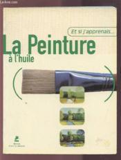 Et Si J'Apprenais T.3 ; La Peinture A L'Huile - Couverture - Format classique
