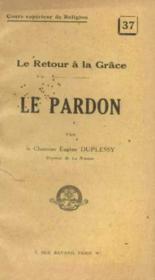 Le retour à la grace le pardon - Couverture - Format classique