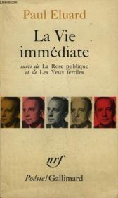 La Vie Immediate Suivi De La Rose Publique Et De Les Yeux Fertiles Et Precede De L'Evidence Poetique. Collection : Poesie. - Couverture - Format classique