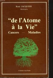 De L'Atome A La Vie. Cancers, Maladies. - Couverture - Format classique